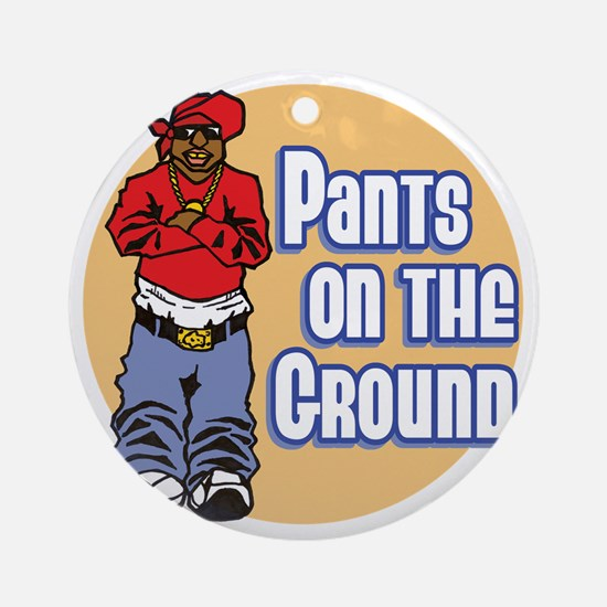 PANTS ON THE GROUND Round Ornament