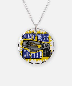 DONT TASE ME BRO! Necklace
