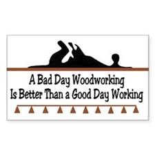 A bad day woodworking Rectangle Decal