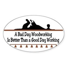 A bad day woodworking Oval Decal