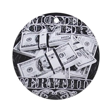 money over everything Round Ornament by Admin_CP26380736
