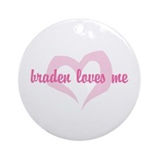 """braden loves me"" Ornament (Round)"