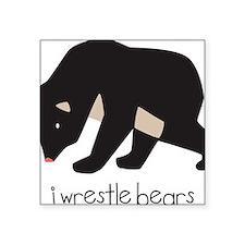 "I Wrestle Bears Square Sticker 3"" x 3"""