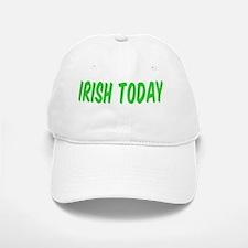 Irish Today Hungover Tomorrow Baseball Baseball Cap