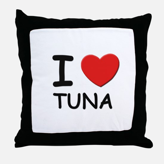 I love tuna Throw Pillow