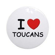 I love toucans Ornament (Round)