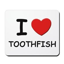 I love toothfish Mousepad