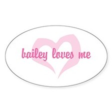 """""""bailey loves me"""" Oval Decal"""