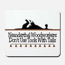Neanderthal Woodworkers Mousepad
