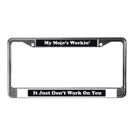 My Mojo's Workin' License Plate Frame