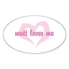 """matt loves me"" Oval Decal"