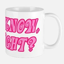 I Know Right Pink Mug