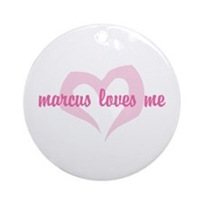 """""""marcus loves me"""" Ornament (Round)"""