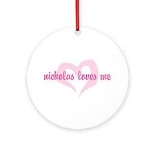 """""""nickolas loves me"""" Ornament (Round)"""