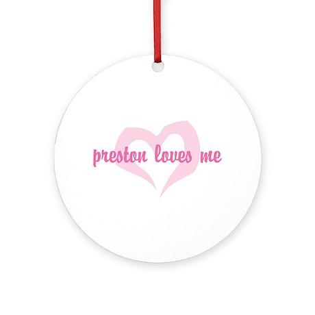 """""""preston loves me"""" Ornament (Round)"""