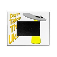 Dont take the Ukulele funny uke desi Picture Frame