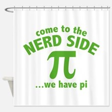 Come To The Nerd Side Shower Curtain