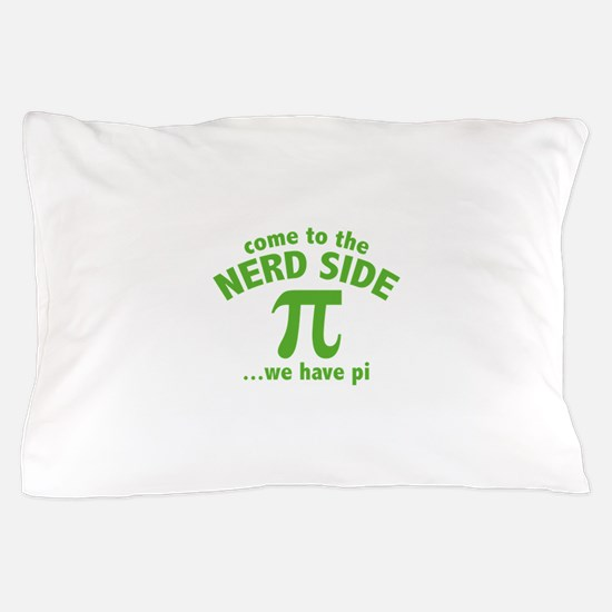 Come To The Nerd Side Pillow Case