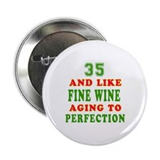 """Funny 35 And Like Fine Wine Birthday 2.25"""" Button"""