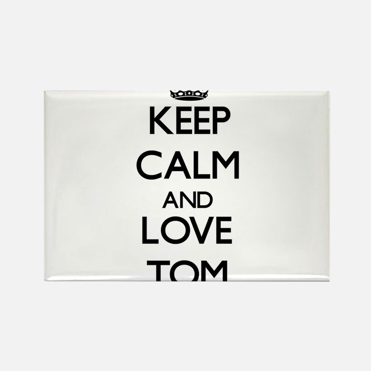 Keep Calm and Love Tom Magnets