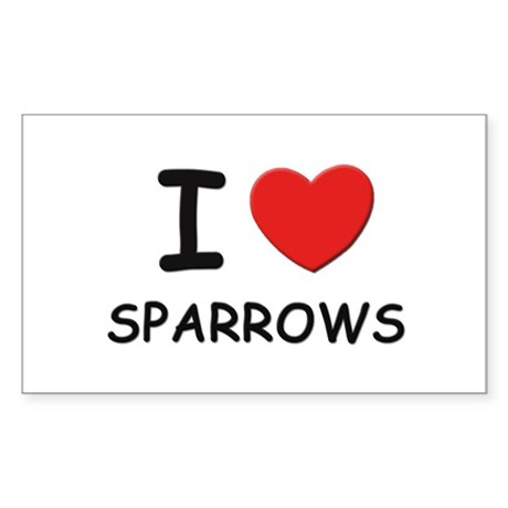 I love sparrows Rectangle Sticker