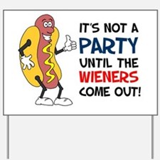 Party Until Wieners Come Out Yard Sign