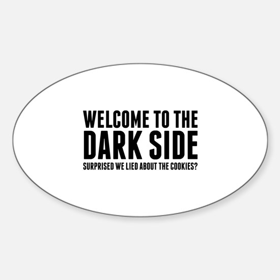 Welcome To The Dark Side Sticker (Oval)
