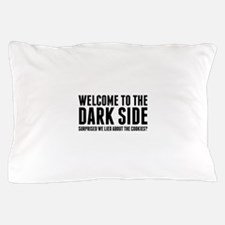 Welcome To The Dark Side Pillow Case