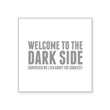 "Welcome To The Dark Side Square Sticker 3"" x 3"""