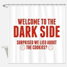 Welcome To The Dark Side Shower Curtain