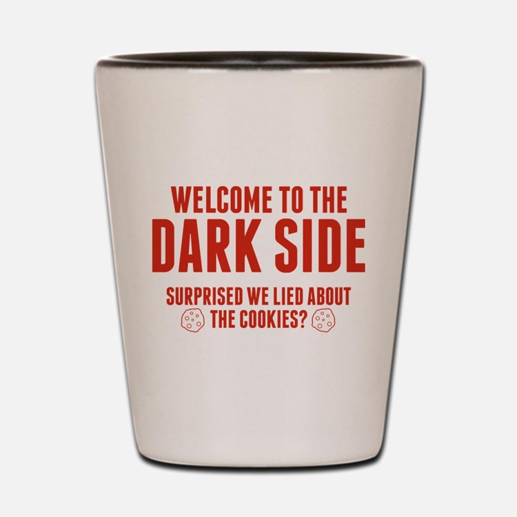 Welcome To The Dark Side Shot Glass