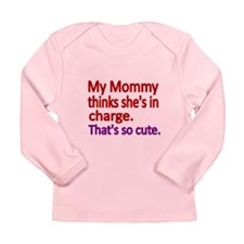 My Mommy Thinks Shes In Charge Long Sleeve T-Shirt