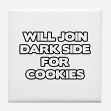 Will Join Dark Side For Cookies Tile Coaster