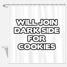 Will Join Dark Side For Cookies Shower Curtain