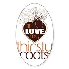 I Love My Thirsty Roots Decal