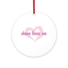 """shane loves me"" Ornament (Round)"
