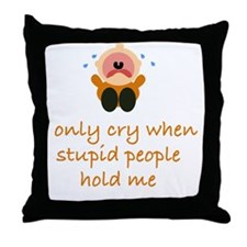 ionlycrywhenstupidpeopleholdme.gif Throw Pillow