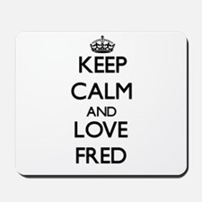 Keep Calm and Love Fred Mousepad