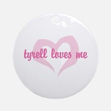 """tyrell loves me"" Ornament (Round)"