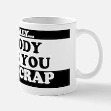 Nobody Owes You Jack Crap Mug