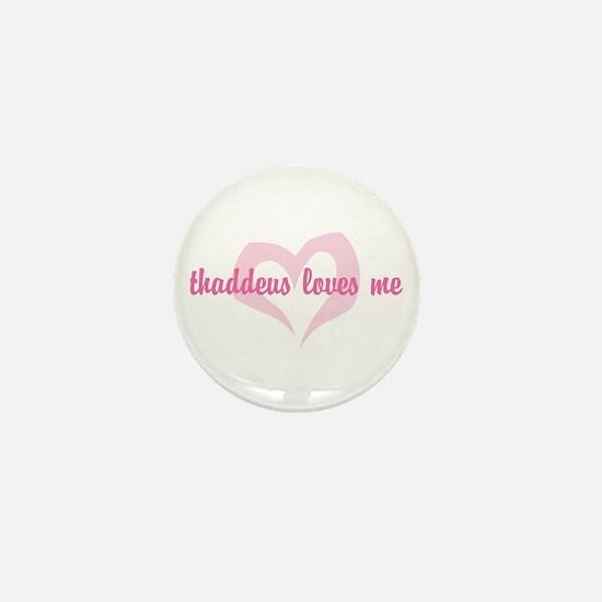 """""""thaddeus loves me"""" Mini Button"""