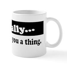 Actually, Nobody Owes You A Thing Mug