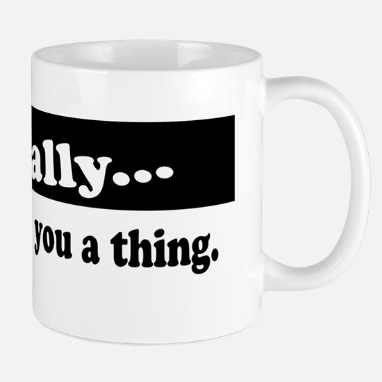 Actually, Nobody Owes You A Thing Mug