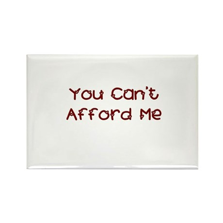 You Can't Afford Me Rectangle Magnet