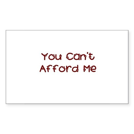 You Can't Afford Me Rectangle Sticker