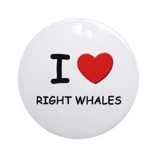 I love right whales Ornament (Round)