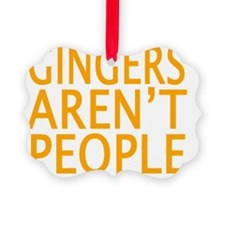 GINGERS AREN'T PEOPLE Ornament