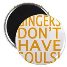 GINGERS DON'T HAVE SOULS! Magnet