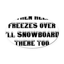 when hell freezes over Ill snowboa Oval Car Magnet