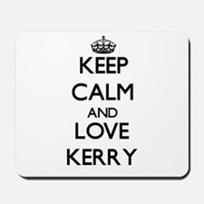 Keep Calm and Love Kerry Mousepad